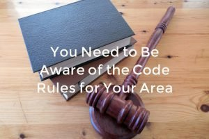 You Need to Be Aware of the Code Rules for Your Area